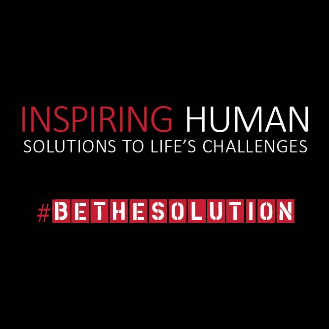 Inspiring human solutions to life's challenges #bethesolution